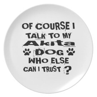 Of Course I Talk To My Akita Dog Designs Plate