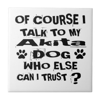 Of Course I Talk To My Akita Dog Designs Tile