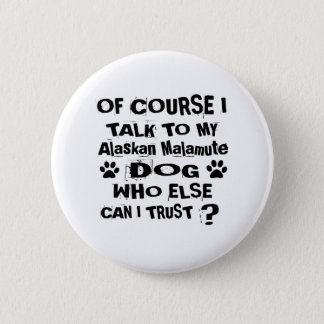 Of Course I Talk To My Alaskan Malamute Dog Design 2 Inch Round Button