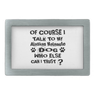 Of Course I Talk To My Alaskan Malamute Dog Design Belt Buckle