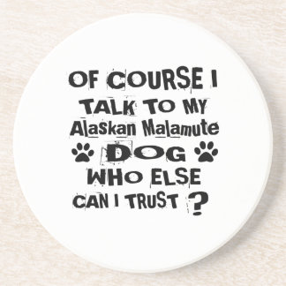 Of Course I Talk To My Alaskan Malamute Dog Design Coaster