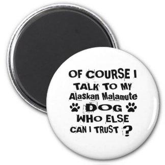 Of Course I Talk To My Alaskan Malamute Dog Design Magnet