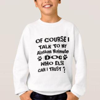 Of Course I Talk To My Alaskan Malamute Dog Design Sweatshirt