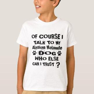 Of Course I Talk To My Alaskan Malamute Dog Design T-Shirt