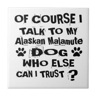 Of Course I Talk To My Alaskan Malamute Dog Design Tile