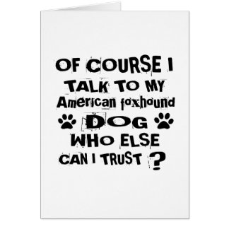 Of Course I Talk To My American foxhound Dog Desig Card