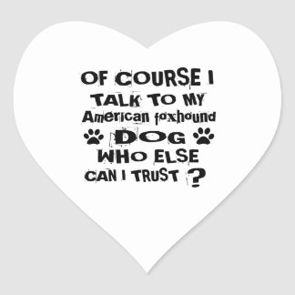 Of Course I Talk To My American foxhound Dog Desig Heart Sticker
