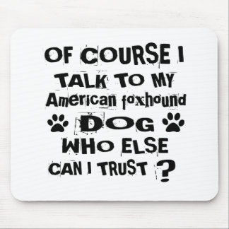 Of Course I Talk To My American foxhound Dog Desig Mouse Pad