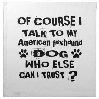 Of Course I Talk To My American foxhound Dog Desig Napkin