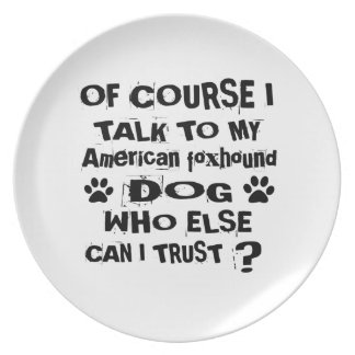 Of Course I Talk To My American foxhound Dog Desig Plate