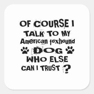 Of Course I Talk To My American foxhound Dog Desig Square Sticker