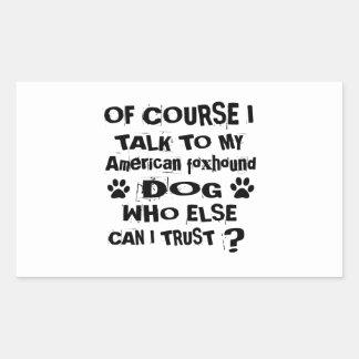 Of Course I Talk To My American foxhound Dog Desig Sticker
