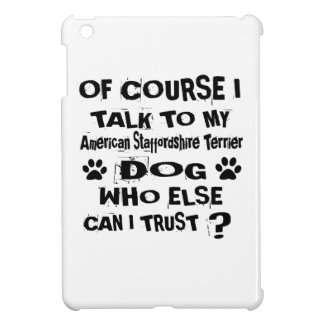 Of Course I Talk To My American Staffordshire Terr Case For The iPad Mini