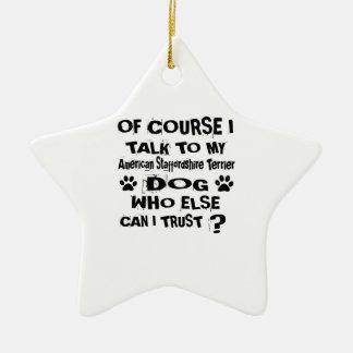 Of Course I Talk To My American Staffordshire Terr Ceramic Ornament
