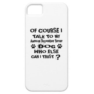 Of Course I Talk To My American Staffordshire Terr iPhone 5 Cases