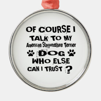 Of Course I Talk To My American Staffordshire Terr Metal Ornament