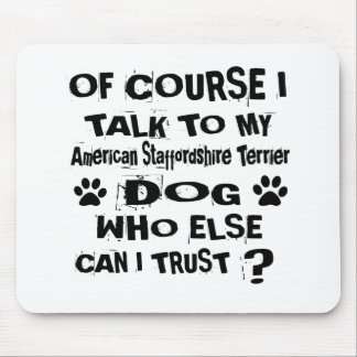 Of Course I Talk To My American Staffordshire Terr Mouse Pad