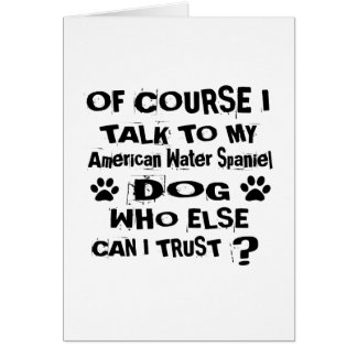 Of Course I Talk To My American Water Spaniel Dog Card