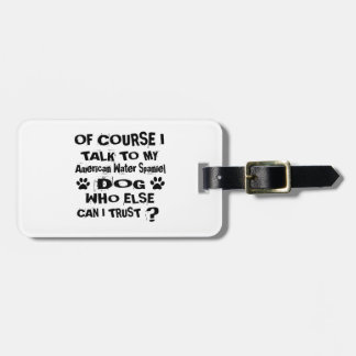 Of Course I Talk To My American Water Spaniel Dog Luggage Tag