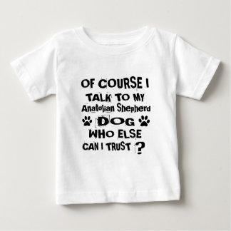Of Course I Talk To My Anatolian Shepherd Dog Desi Baby T-Shirt