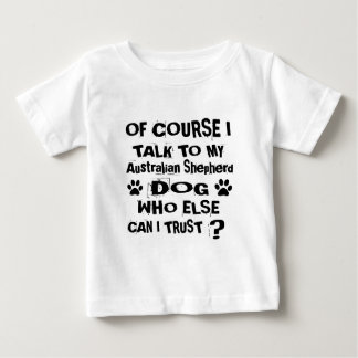 Of Course I Talk To My Australian Shepherd Dog Des Baby T-Shirt