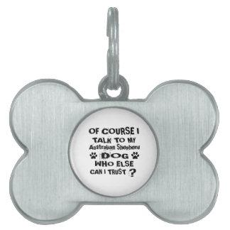 Of Course I Talk To My Australian Shepherd Dog Des Pet Name Tag