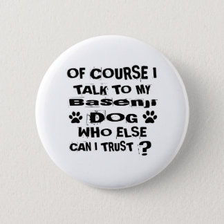 Of Course I Talk To My Basenji Dog Designs 2 Inch Round Button