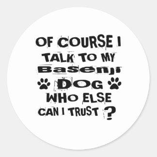 Of Course I Talk To My Basenji Dog Designs Classic Round Sticker