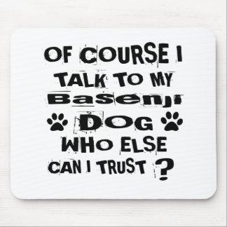 Of Course I Talk To My Basenji Dog Designs Mouse Pad