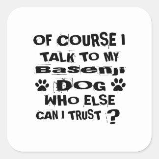 Of Course I Talk To My Basenji Dog Designs Square Sticker