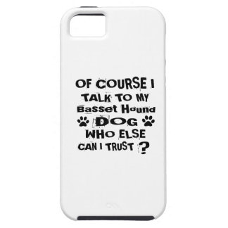 Of Course I Talk To My Basset Hound Dog Designs iPhone 5 Case