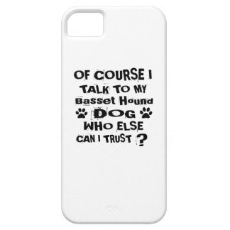 Of Course I Talk To My Basset Hound Dog Designs iPhone 5 Cases