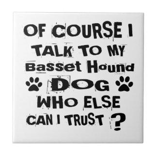 Of Course I Talk To My Basset Hound Dog Designs Tile