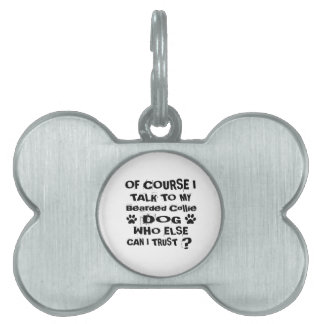 Of Course I Talk To My Bearded Collie Dog Designs Pet Tag
