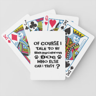 Of Course I Talk To My Beauceron Dog Designs Bicycle Playing Cards