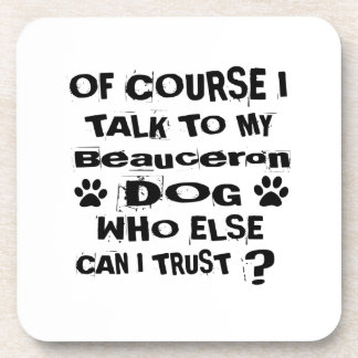 Of Course I Talk To My Beauceron Dog Designs Coaster