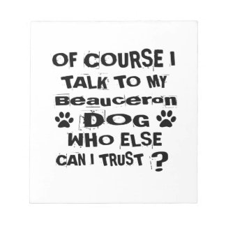 Of Course I Talk To My Beauceron Dog Designs Notepad
