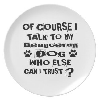Of Course I Talk To My Beauceron Dog Designs Plate