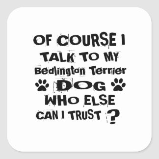 Of Course I Talk To My Bedlington Terrier Dog Desi Square Sticker