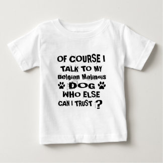 Of Course I Talk To My Belgian Malinois Dog Design Baby T-Shirt