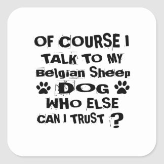 Of Course I Talk To My Belgian Sheepdog Dog Design Square Sticker