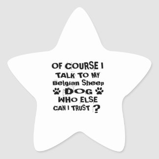 Of Course I Talk To My Belgian Sheepdog Dog Design Star Sticker