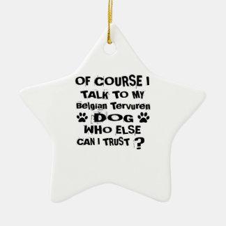 Of Course I Talk To My Belgian Tervuren Dog Design Ceramic Ornament