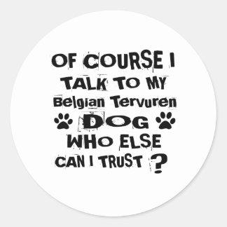 Of Course I Talk To My Belgian Tervuren Dog Design Classic Round Sticker