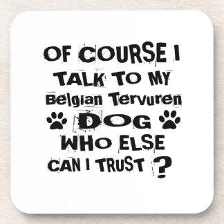 Of Course I Talk To My Belgian Tervuren Dog Design Coaster