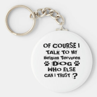 Of Course I Talk To My Belgian Tervuren Dog Design Keychain