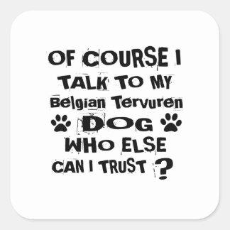 Of Course I Talk To My Belgian Tervuren Dog Design Square Sticker