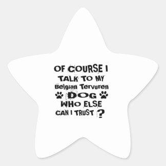 Of Course I Talk To My Belgian Tervuren Dog Design Star Sticker