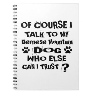 Of Course I Talk To My Bernese Mountain Dog Design Spiral Notebook