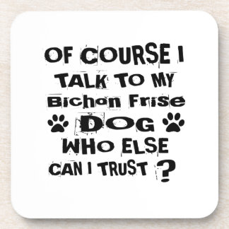 Of Course I Talk To My Bichon Frise Dog Designs Coaster